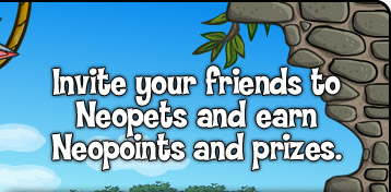 Invite your friends to Neopets and earn Neopoints and prizes.